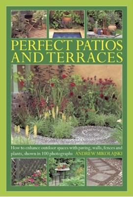 Perfect Patios and Terraces Andrew Mikolajski 9780754827658