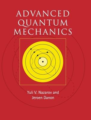Advanced Quantum Mechanics Yuli V. (Technische Universiteit Delft Nazarov, Jeroen Danon 9780521761505