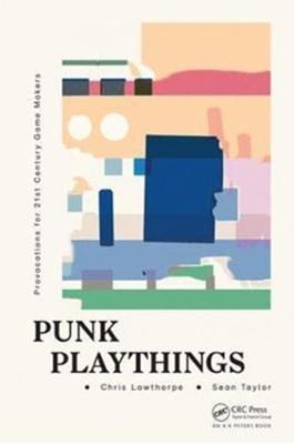 Punk Playthings Sean (Denki Taylor, Chris (University of Abertay Lowthorpe, Sean Taylor 9781498770224