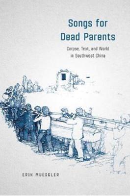 Songs for Dead Parents Erik Mueggler 9780226481005