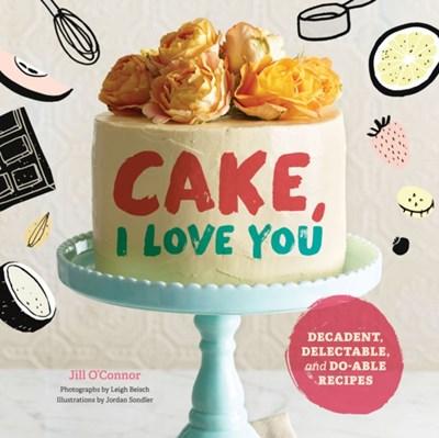 Cake, I Love You Jill O'Connor 9781452153803