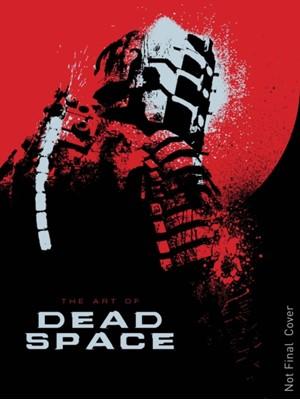 The Art of Dead Space Martin Robinson 9781781164266