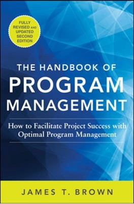 The Handbook of Program Management: How to Facilitate Project Success with Optimal Program Management, Second Edition James T Brown 9780071837859