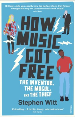 How Music Got Free Stephen Witt 9780099590071
