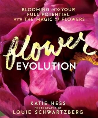 Flowerevolution Katie Hess, Louie Schwartzberg 9781401948252