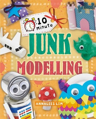 10 Minute Crafts: Junk Modelling Annalees Lim 9780750297035