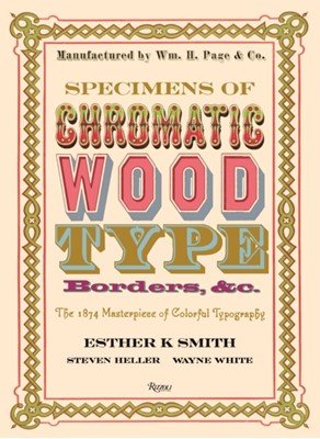 Specimens of Chromatic Wood Type, Borders, &c. Esther K. Smith, Steven Heller 9780847858682
