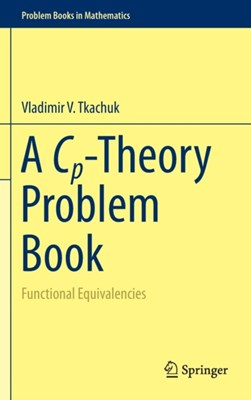 A Cp-Theory Problem Book Vladimir V. Tkachuk 9783319243832