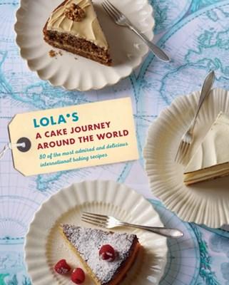 LOLA'S: A Cake Journey Around the World Julia Head, Lola's Bakers 9781849758093