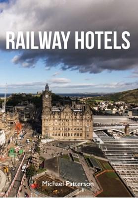 Railway Hotels Michael Patterson 9781445654348