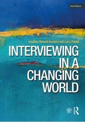 Interviewing in a Changing World Larry Powell, Jonathan H. Amsbary 9781138080959