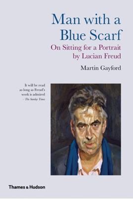 Man with a Blue Scarf Martin Gayford 9780500289716