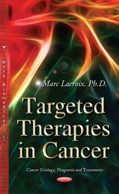 Targeted Therapies in Cancer Marc Lacroix 9781633216761