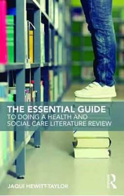 The Essential Guide to Doing a Health and Social Care Literature Review Jaqui (Bournemouth University Hewitt-Taylor 9781138186927