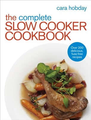 The Complete Slow Cooker Cookbook Cara Hobday 9780091957995