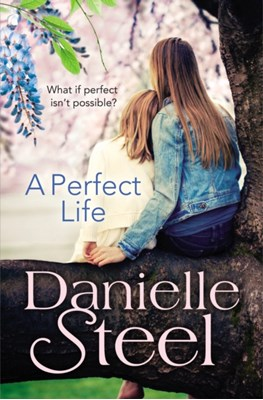A Perfect Life Danielle Steel 9780552165884