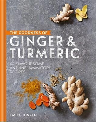 The Goodness of Ginger & Turmeric Emily Jonzen 9780857834621
