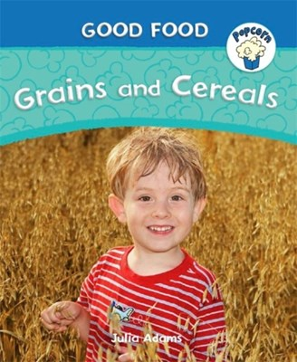 Popcorn: Good Food: Grains and Cereals Julia Adams 9780750294379