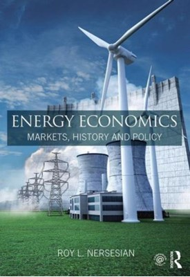 Energy Economics Roy L. (Columbia University Nersesian 9781138858374