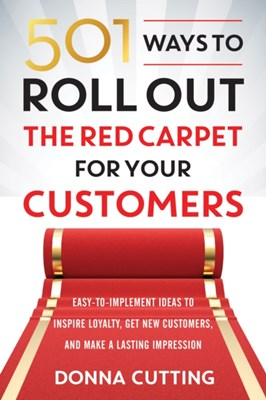 501 Ways to Roll out the Red Carpet for Your Customers Donna (Donna Cutting) Cutting 9781632650238