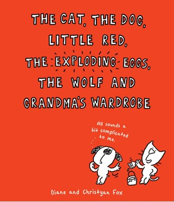The Cat, The Dog, Little Red, the Exploding Eggs, the Wolf and Grandma's Wardrobe  9781910277133