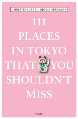 111 Places in Tokyo That You Shouldn't Miss Christine Izeki, Bjorn Neumann 9783740800246
