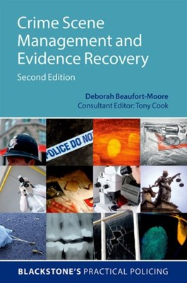 Crime Scene Management and Evidence Recovery Deborah (Freelance Forensic Trainer) Beaufort-Moore 9780198724377