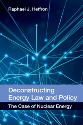 Deconstructing Energy Law and Policy Raphael Heffron 9780748696666