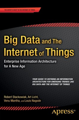 Big Data and The Internet of Things Louis Nagode, Robert Stackowiak, Venu Mantha 9781484209875