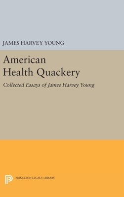 American Health Quackery James Harvey Young 9780691630304