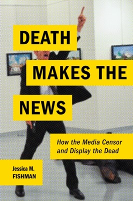 Death Makes the News Jessica M. Fishman 9780814770757