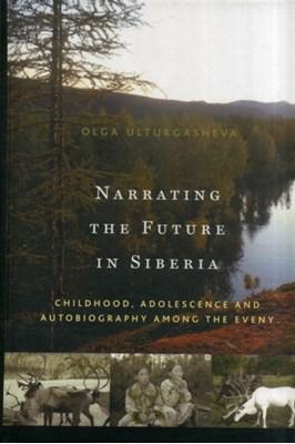 Narrating the Future in Siberia Olga Ulturgasheva 9780857457660