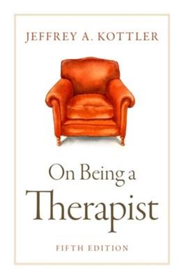 On Being a Therapist Jeffrey (Professor Kottler 9780190641542