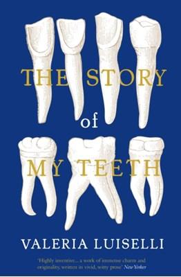 The Story of My Teeth Valeria Luiselli 9781783780822