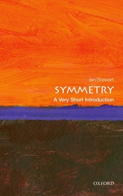Symmetry: A Very Short Introduction Ian Stewart, Ian (Emeritus Professor of Mathematics at Warwick University) Stewart 9780199651986