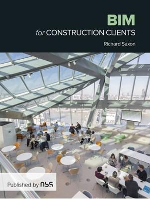 BIM for Construction Clients Richard Saxon 9781859466070