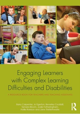 Engaging Learners with Complex Learning Difficulties and Disabilities Jodie (View Community Special School Fotheringham, Tamara (Education Psychologist Bloom, Jo (Research Project Co-ordinator for The Schools Network Egerton, Jane Thistlethwaite, Barry Carpenter, Beverley (Chadsgrove Teaching School Cockbill, Hollie (Occupational Therapist Rawson, Beverley Cockbill 9780415812740