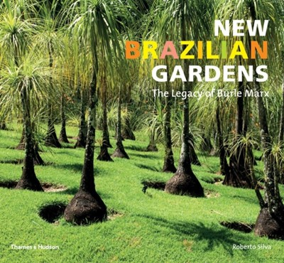 New Brazilian Gardens Roberto Silva 9780500291344