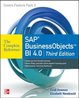 SAP BusinessObjects BI 4.0 The Complete Reference 3/E Cindi Howson, Elizabeth Newbould 9780071773126