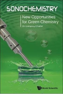Sonochemistry: New Opportunities For Green Chemistry Gregory (Univ Savoie Mont Blanc Chatel 9781786341501