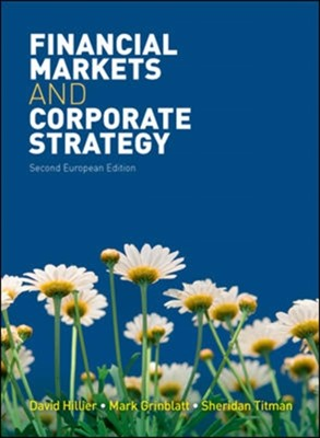 Financial Markets and Corporate Strategy: European Edition Sheridan J. Titman, David Hillier, Mark Grinblatt 9780077129422