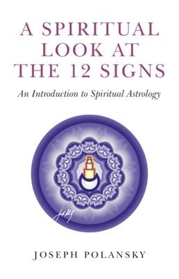 A Spiritual Look at the 12 Signs Joseph Polansky 9781780991993
