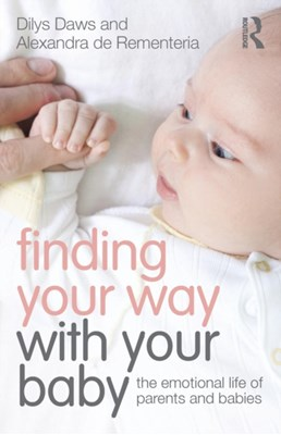 Finding Your Way with Your Baby Alexandra De Rementeria, Dilys Daws 9781138787063