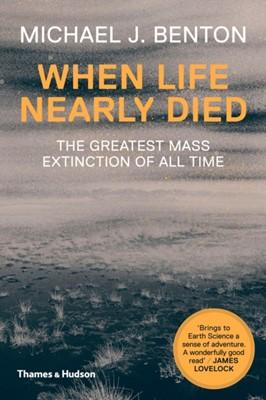 When Life Nearly Died Michael J. Benton 9780500291931