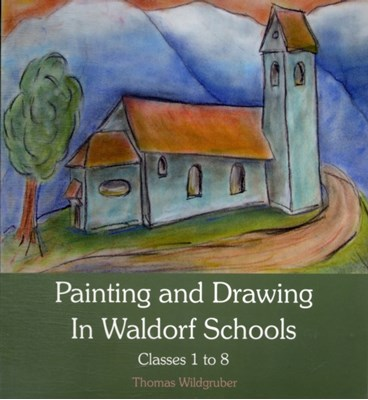 Painting and Drawing in Waldorf Schools Thomas Wildgruber 9780863158780