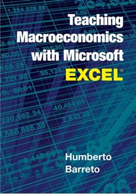 Teaching Macroeconomics with Microsoft Excel (R) Humberto (DePauw University Barreto 9781107584983