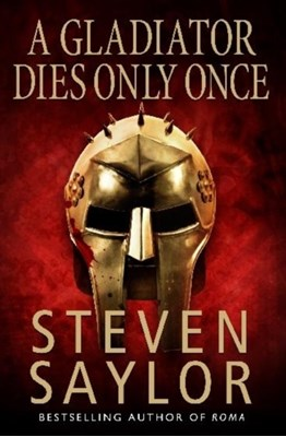 A Gladiator Dies Only Once Steven Saylor 9781845292348