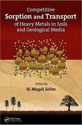 Competitive Sorption and Transport of Heavy Metals in Soils and Geological Media  9781439880142