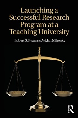 Launching a Successful Research Program at a Teaching University Robert S. (Kutztown University of Pennsylvania Ryan, Avidan (Kutztown University of Pennsylvania Milevsky 9781138638884