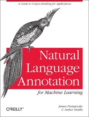 Natural Language Annotation for Machine Learning James Pustejovsky 9781449306663
